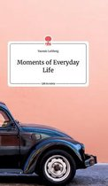 Moments of Everyday Life. Life is a Story - story.one