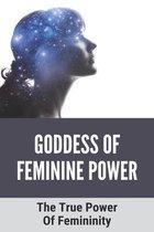 Goddess Of Feminine Power: The True Power Of Femininity
