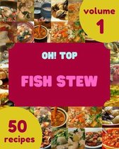 Oh! Top 50 Fish Stew Recipes Volume 1