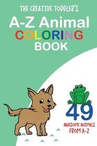 The Creative Toddler's A-Z Animal Coloring Book: 49 Awesome Animals from A-Z
