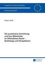 Die prostitutive Einrichtung und ihre Mitarbeiter im OEffentlichen Recht - Rechtslage und Perspektiven
