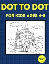 Dot to Dot for Kids Ages 4-8
