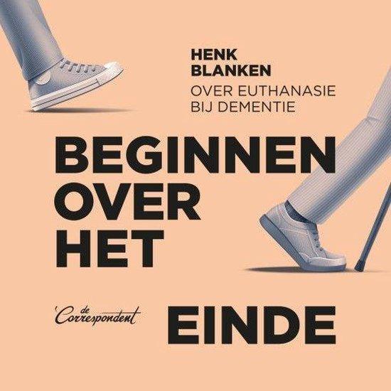 Beginnen over het einde - Henk Blanken |