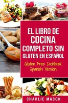 El Libro De Cocina Completo Sin Gluten En Español/ Gluten Free Cookbook Spanish Version