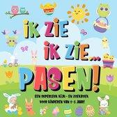 Ik Zie, Ik Zie...Pasen! | Een Superleuk Kijk- en Zoekboek Voor Kinderen Van 2-5 Jaar!