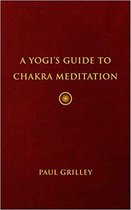 A Yogi's Guide to Chakra Meditation