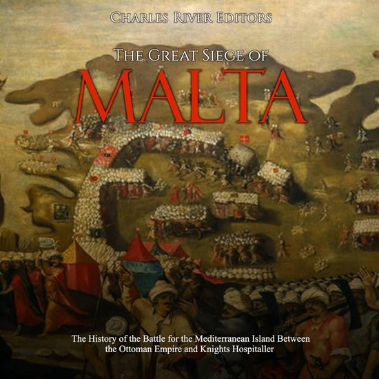 Boek cover Great Siege of Malta, The: The History of the Battle for the Mediterranean Island Between the Ottoman Empire and Knights Hospitaller van Charles River Editors (Onbekend)