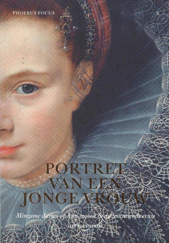 Phoebus focus x - portret van een jonge vrouw (1613). minzame dames op hun mooist in de zeventiende eeuw - Leen Kelchtermans | Fthsonline.com