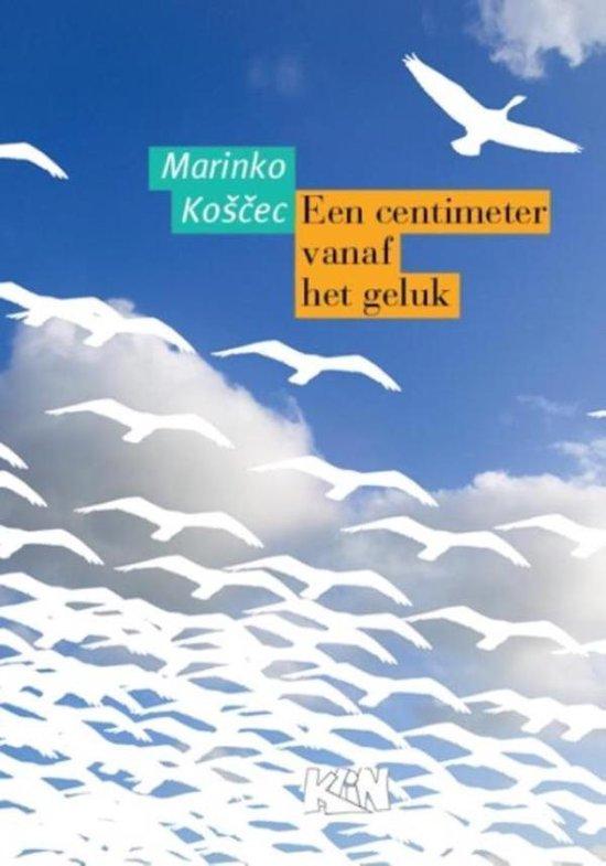 Kroatische literatuur in Nederland 6e - Een centimeter vanaf het geluk - Marinko KoŠCec   Fthsonline.com
