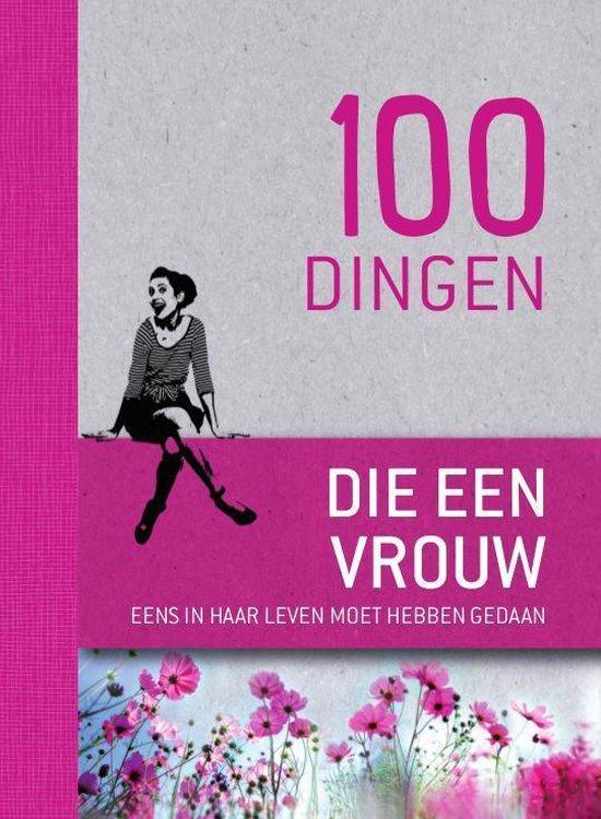 100 dingen die een vrouw eens in haar leven moet hebben gedaan - nvt |