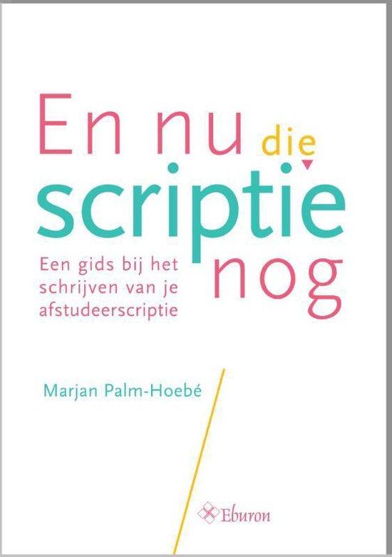 En nu die scriptie nog - Marjan Palm-Hoebé |