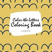 Color-The-Letters Coloring Book for Children (8.5x8.5 Coloring Book / Activity Book)