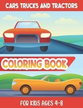 Cars Trucks And Tractors - Coloring Book For Kids Ages 4-8