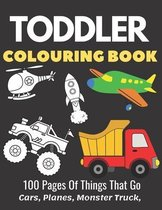 Toddler Colouring Book 100 Pages Of Things That Go Cars, Planes, Monster Truck