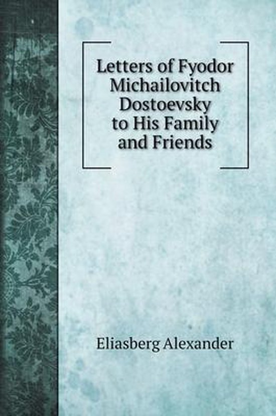 Letters of Fyodor Michailovitch Dostoevsky to His Family and Friends. with illustrations