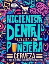 Este higienista dental necesita una punetera cerveza: Un libro de colorear para adultos con palabrotas