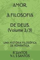 AMOR, A FILOSOFIA DE DEUS. (Volume 2/3)