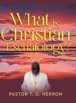 What Is Christian Eschatology?