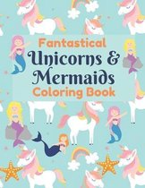 Fantastical Unicorns & Mermaids Coloring Book