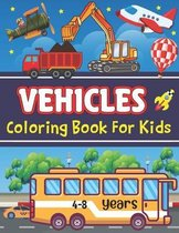 Vehicles Coloring Book For Kids 4-8 years: Coloring book vehicles from 4-8 years