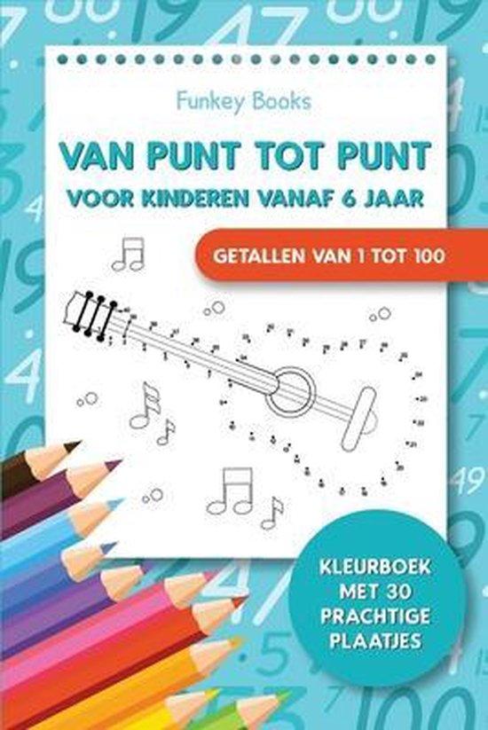 Boek cover Van punt tot punt voor kinderen vanaf 6 jaar - Getallen van 1 tot 100 van Funkey Books (Paperback)