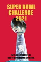 Super Bowl Challenge 2021: Facts and Quizzes Every Fan Want to Know About The Super Bowl