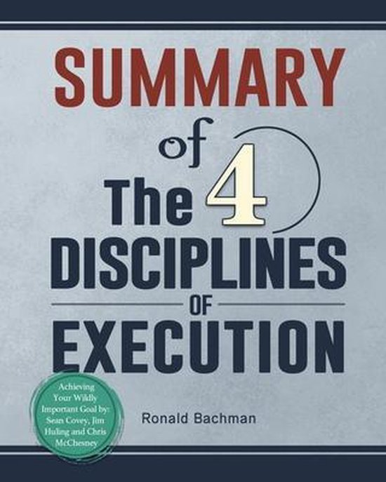 Boek cover Summary of The 4 Disciplines of Execution: Achieving Your Wildly Important Goal by van Ronald Bachman (Paperback)