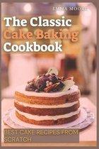 The Classic Cake Baking Cookbook