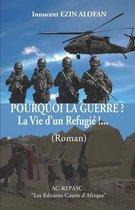 POURQUOI LA GUERRE ? La Vie d'un Refugie !...