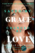 Saved By Grace Changed by Love