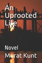 An Uprooted Life