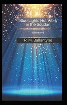 Blue Lights Or, Hot Work in the Soudan (Illustrated)