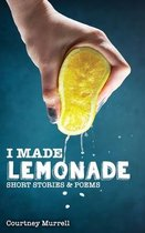 I Made Lemonade Stories and Poems