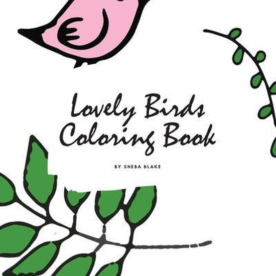 Lovely Birds Coloring Book for Young Adults and Teens (8.5x8.5 Coloring Book / Activity Book)