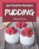 150 Creative Pudding Recipes