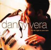 CD cover van For The Light In Your Eyes van Danny Vera