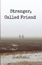 Stranger, Called Friend
