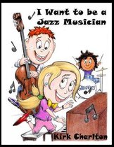 I Want to be a Jazz Musician
