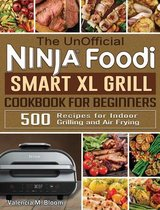 The UnOfficial Ninja Foodi Smart XL Grill Cookbook for Beginners
