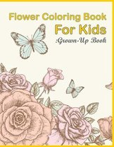 Flower Coloring Book For Kids: Grown-up Book