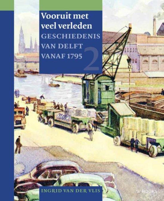 Boek cover Geschiedenis van Delft 2 -   Vooruit met veel verleden van Ingrid van der Vlis (Hardcover)