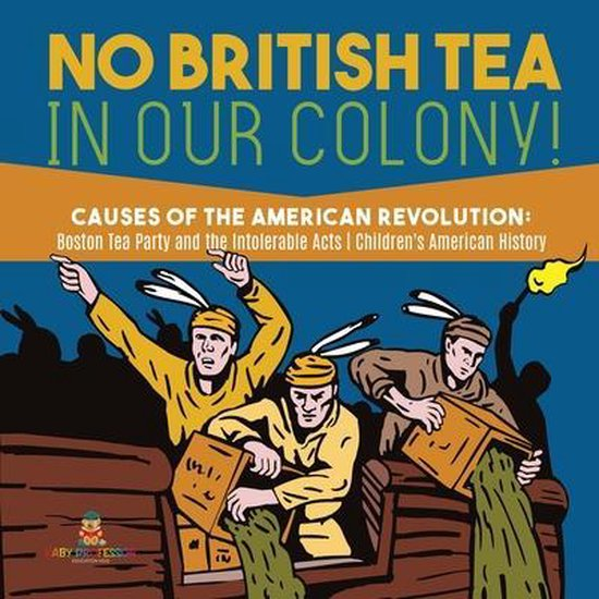 No British Tea in Our Colony! - Causes of the American Revolution