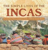 The Simple Lives of the Incas - Precolumbian History of America Grade 4 - Children's Ancient History