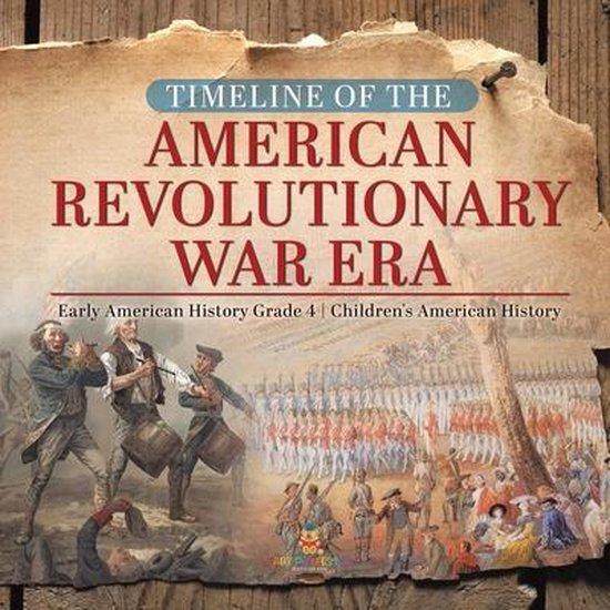 Timeline of the American Revolutionary War Era - Early American History Grade 4 - Children's American History
