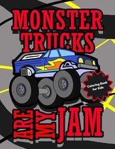 Monster Trucks Are My Jam - Coloring Book for Kids