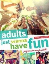Adults Just Wanna Have Fun