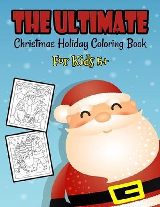 The Ultimate Christmas Holiday Coloring Book For Kids 5+