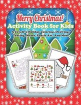 Merry Christmas! Activity Book for Kids: A Creative Holiday Coloring, Drawing, Tracing, Mazes, Puzzle Art, And More: