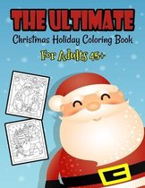 The Ultimate Christmas Holiday Coloring Book For Adults 45+