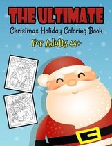 The Ultimate Christmas Holiday Coloring Book For Adults 44+